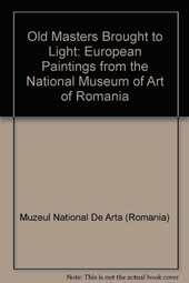 Old Masters Brought to Light: European Paintings from the National Museum of Art of Romania