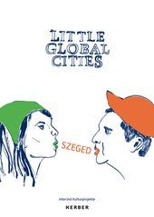 Little Global Cities - Szeged (Ungarn)