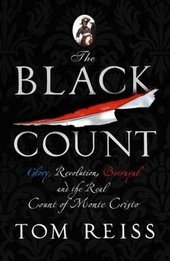 Black Count : Glory, Revolution, Betrayal and the Real Count of Monte Cristo