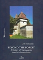 Beyond the forest - A history of Transylvania